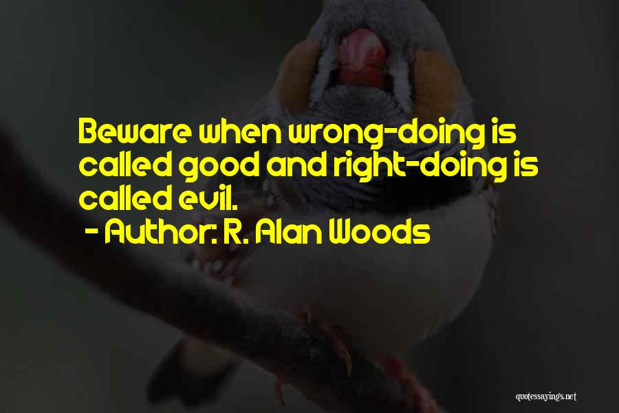 Evil And Deception Quotes By R. Alan Woods