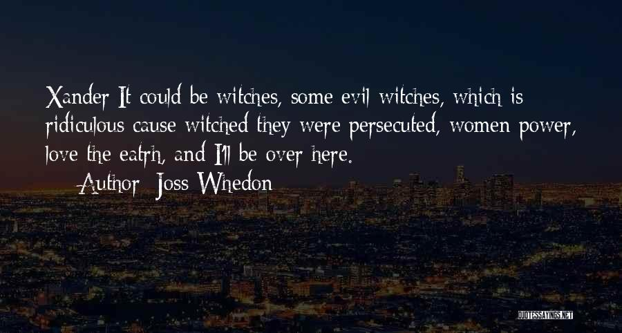 Evil Witches Quotes By Joss Whedon