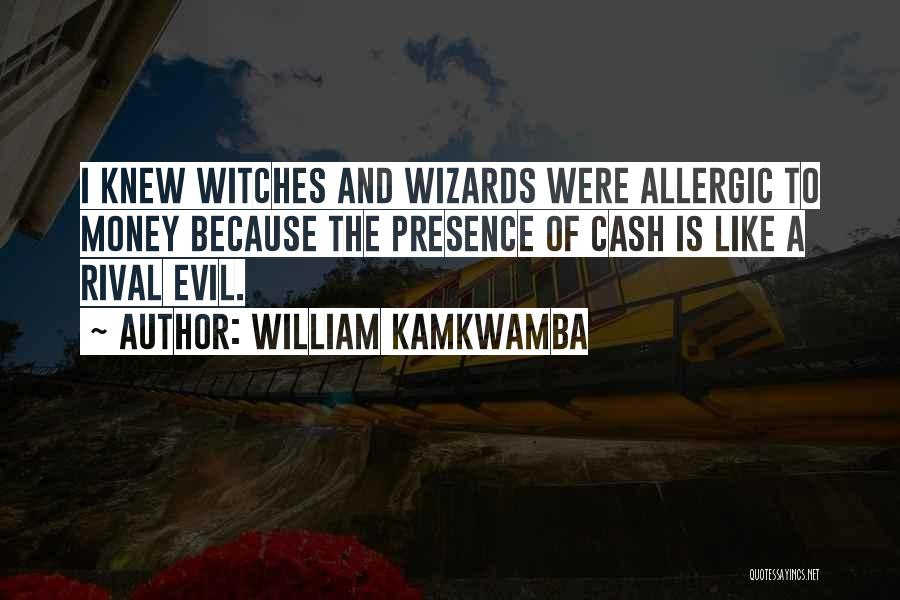 Evil Witches Quotes By William Kamkwamba
