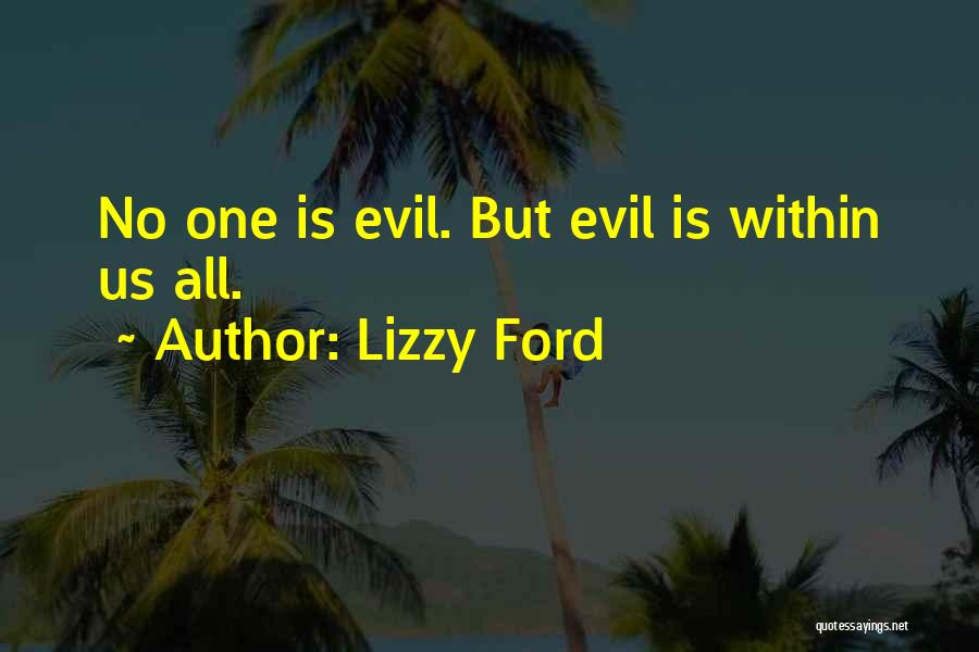 Evil Within Us All Quotes By Lizzy Ford