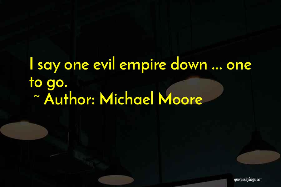 Evil Within Us All Quotes By Michael Moore