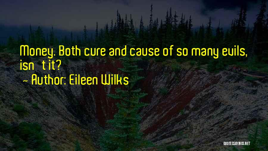 Evils Of Money Quotes By Eileen Wilks