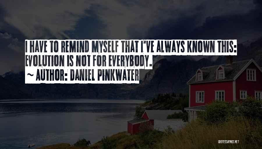 Evolution Quotes By Daniel Pinkwater