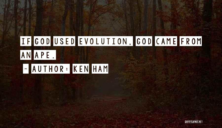 Evolution Quotes By Ken Ham