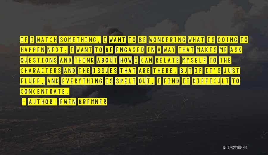 Ewen Bremner Quotes 771884
