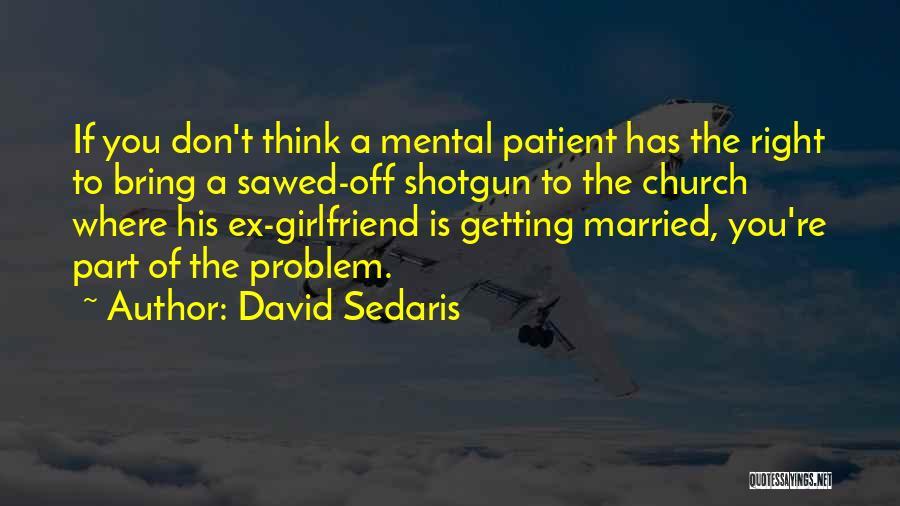 Ex Girlfriend Getting Married Quotes By David Sedaris