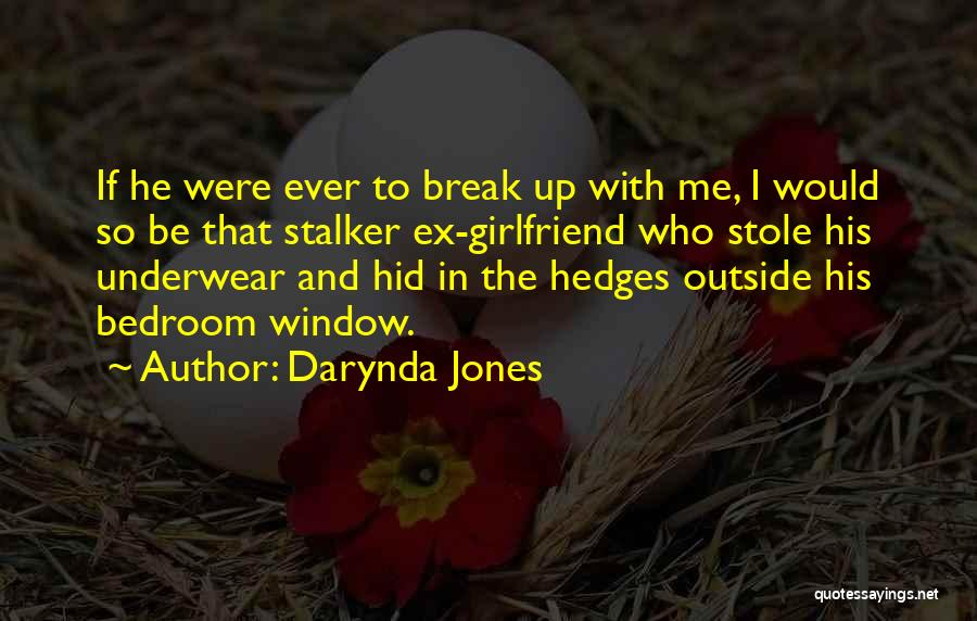 Top 3 Ex Girlfriend Stalker Quotes & Sayings