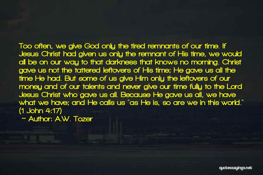 Ex Leftovers Quotes By A.W. Tozer