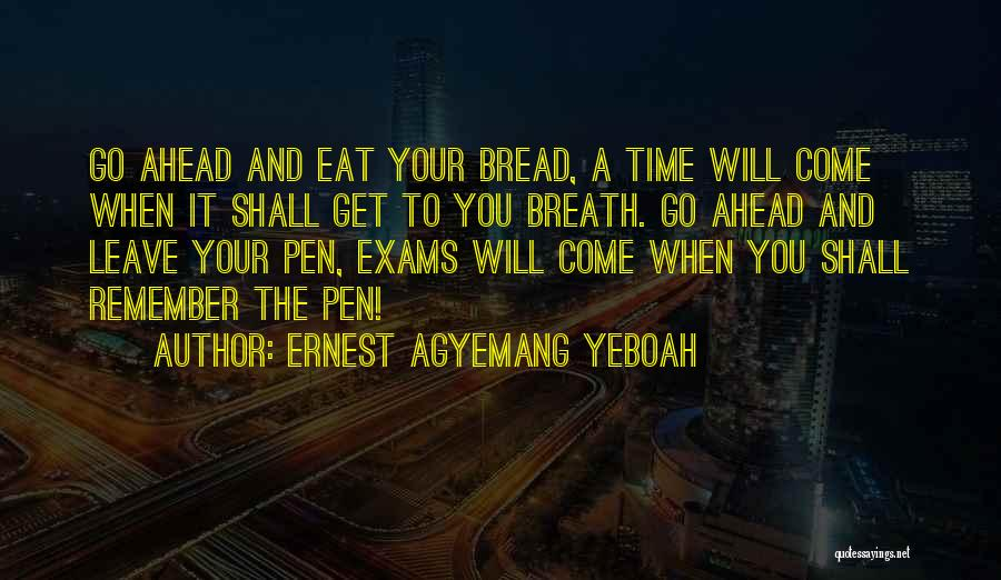 Exams Ahead Quotes By Ernest Agyemang Yeboah