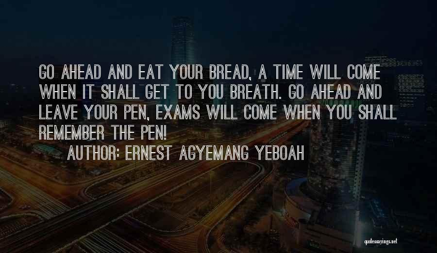 Exams Time Quotes By Ernest Agyemang Yeboah