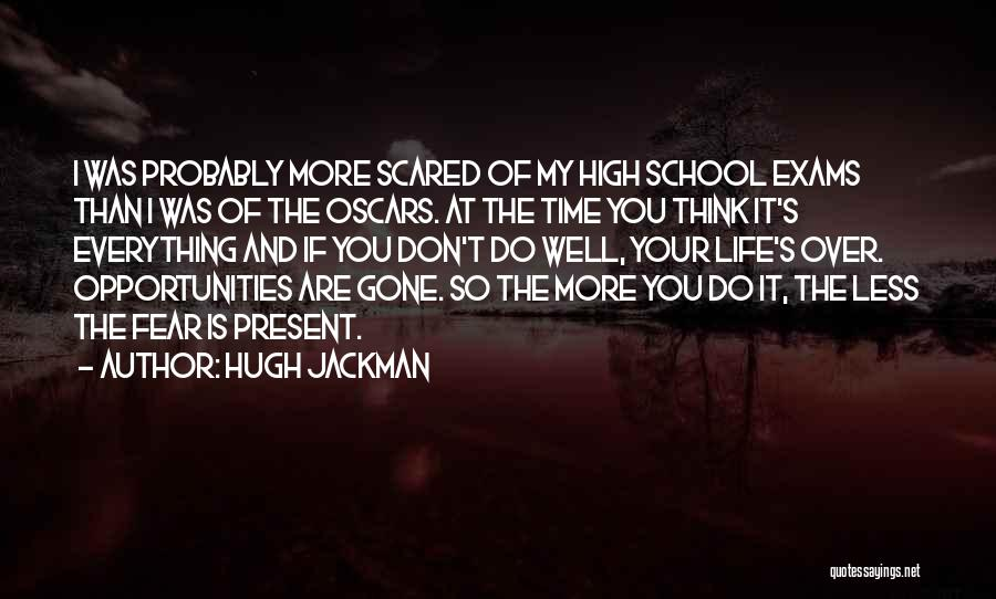 Exams Time Quotes By Hugh Jackman