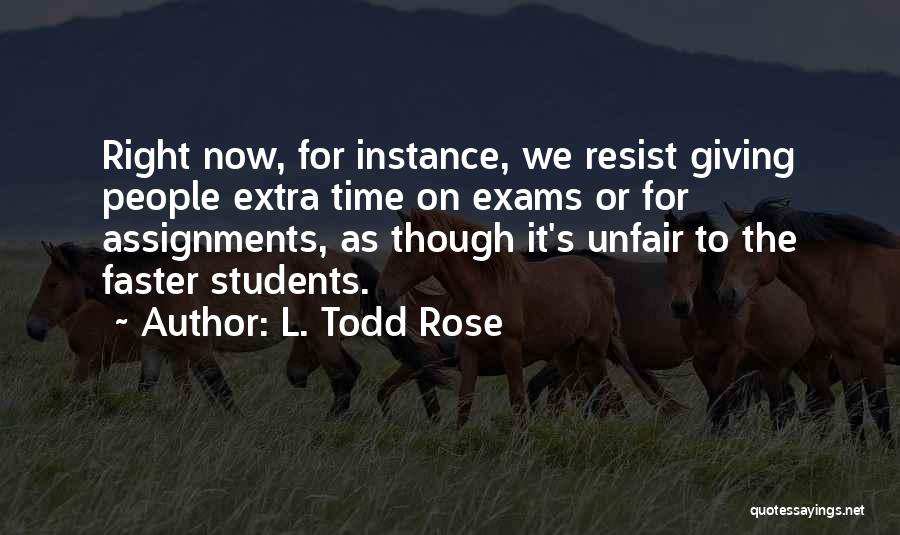 Exams Time Quotes By L. Todd Rose