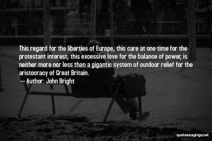 Excessive Care Quotes By John Bright