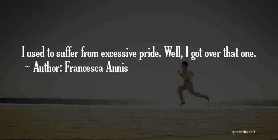 Excessive Pride Quotes By Francesca Annis