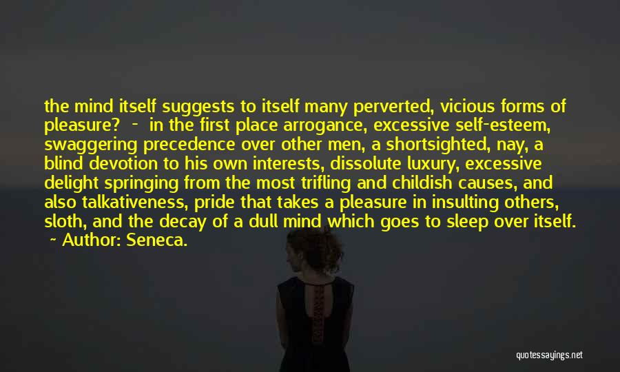 Excessive Pride Quotes By Seneca.