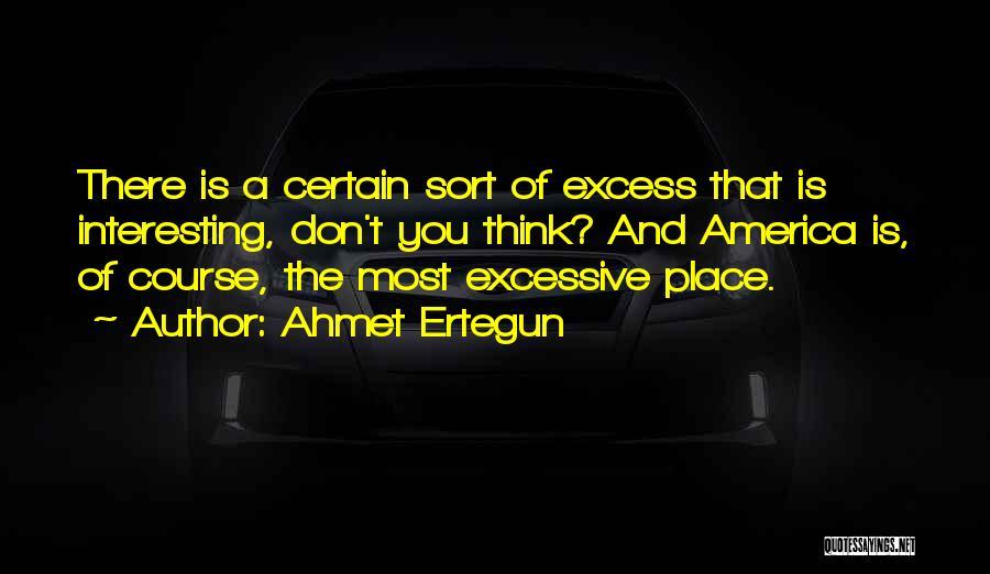 Excessive Quotes By Ahmet Ertegun