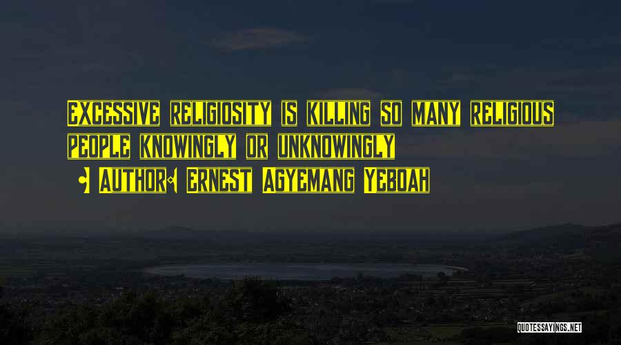 Excessive Quotes By Ernest Agyemang Yeboah