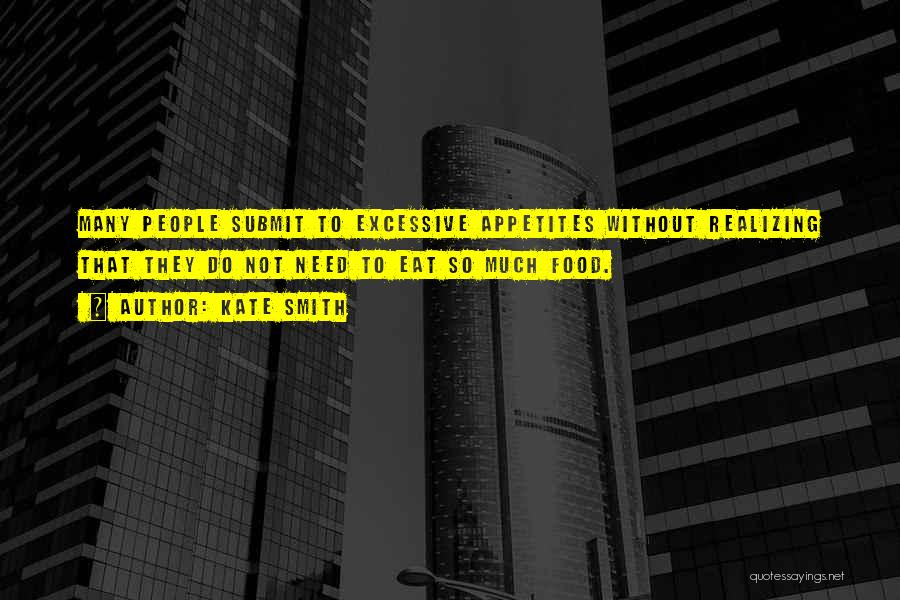 Excessive Quotes By Kate Smith