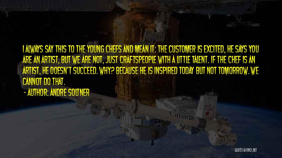Excited For Tomorrow Quotes By Andre Soltner