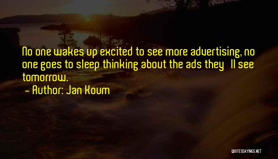 Excited For Tomorrow Quotes By Jan Koum
