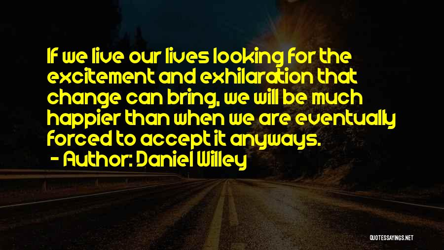 Excitement For Life Quotes By Daniel Willey