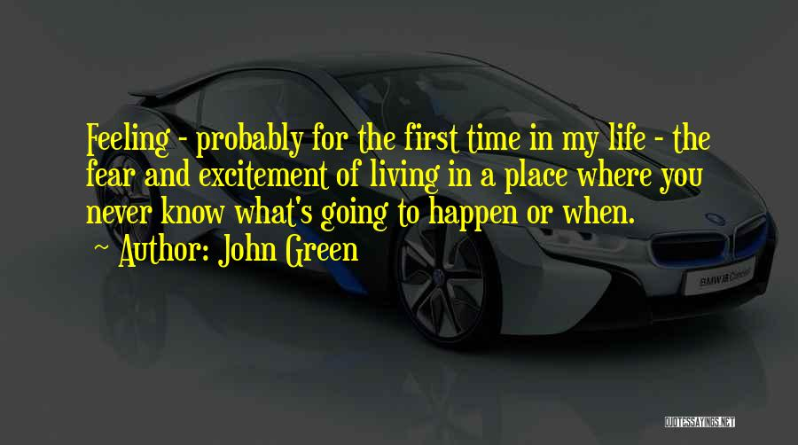 Excitement For Life Quotes By John Green