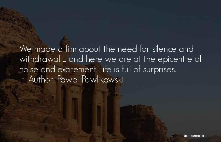 Excitement For Life Quotes By Pawel Pawlikowski