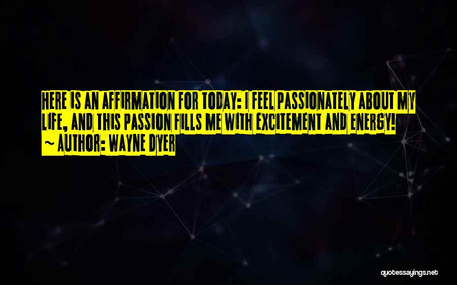 Excitement For Life Quotes By Wayne Dyer
