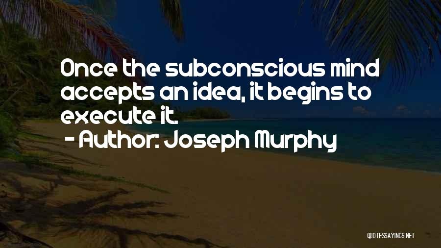 Execute Quotes By Joseph Murphy