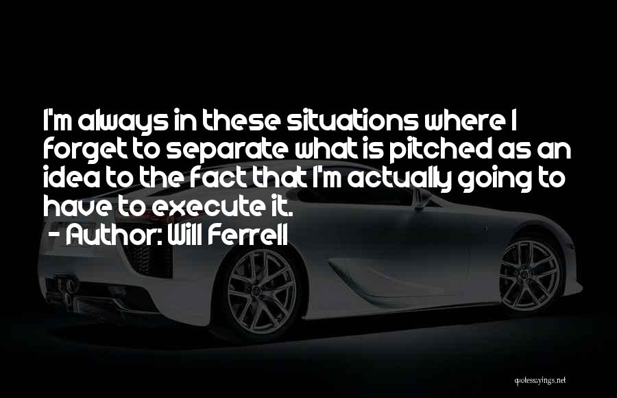 Execute Quotes By Will Ferrell