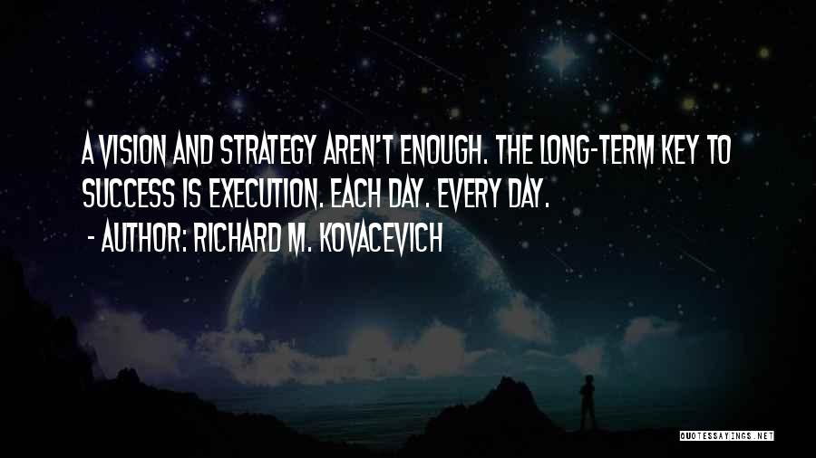 Execution Is Key To Success Quotes By Richard M. Kovacevich