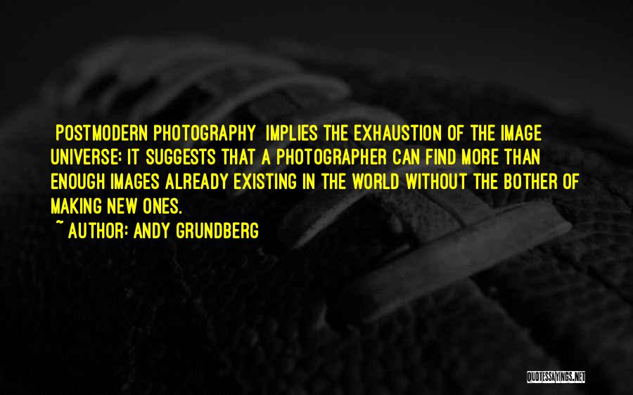 Exhaustion Quotes By Andy Grundberg