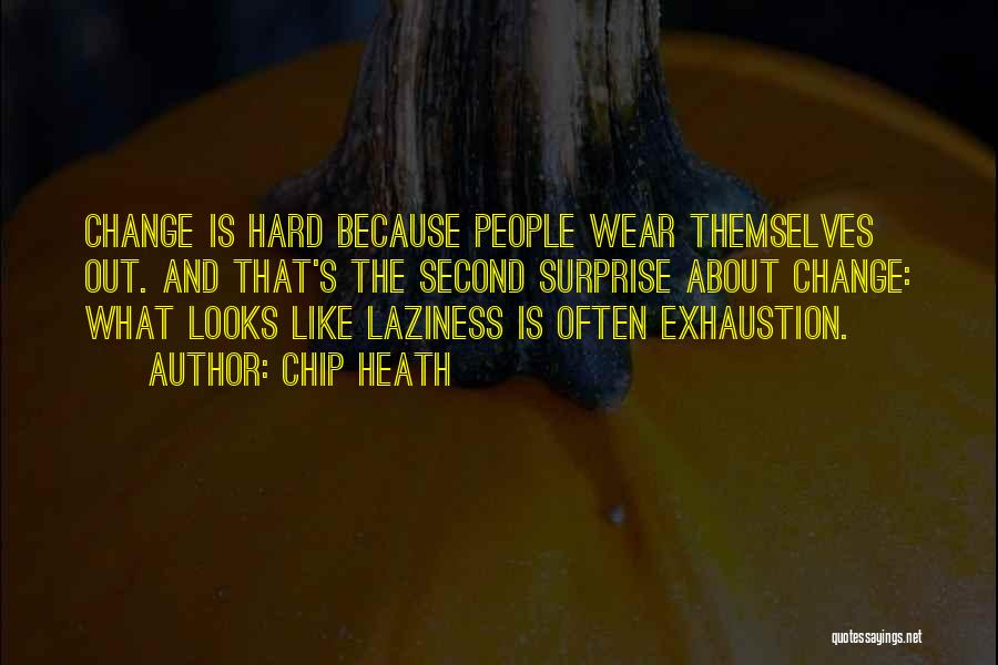 Exhaustion Quotes By Chip Heath