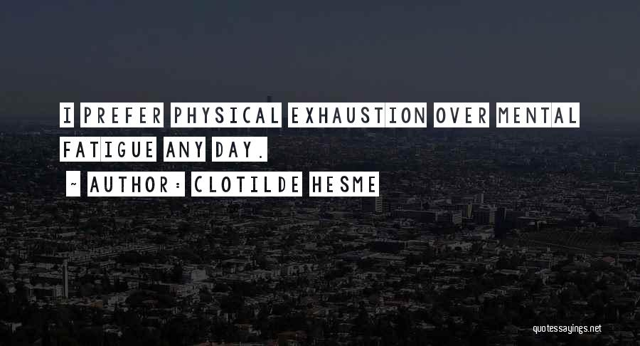 Exhaustion Quotes By Clotilde Hesme
