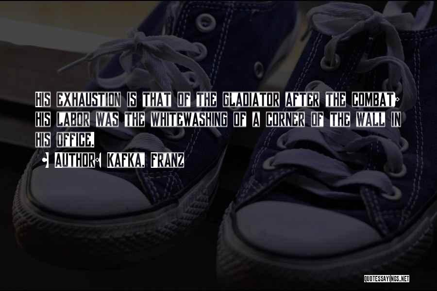 Exhaustion Quotes By Kafka, Franz