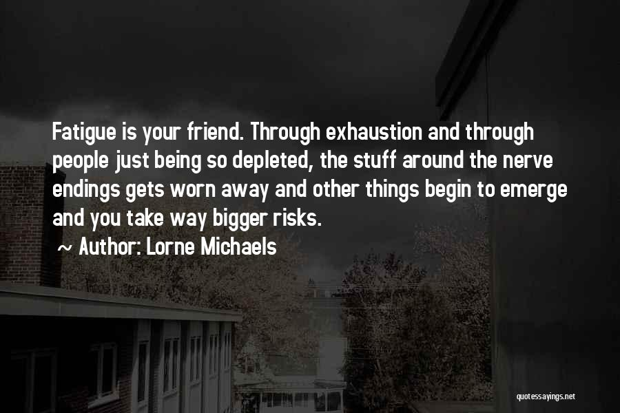 Exhaustion Quotes By Lorne Michaels