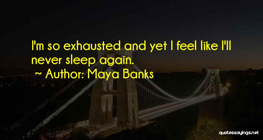 Exhaustion Quotes By Maya Banks