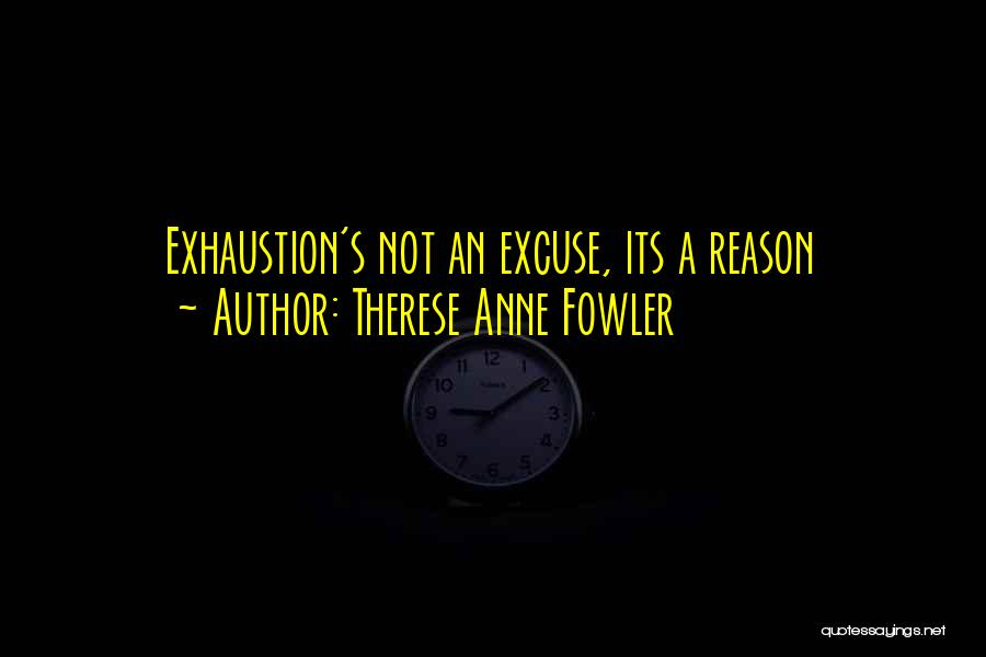 Exhaustion Quotes By Therese Anne Fowler