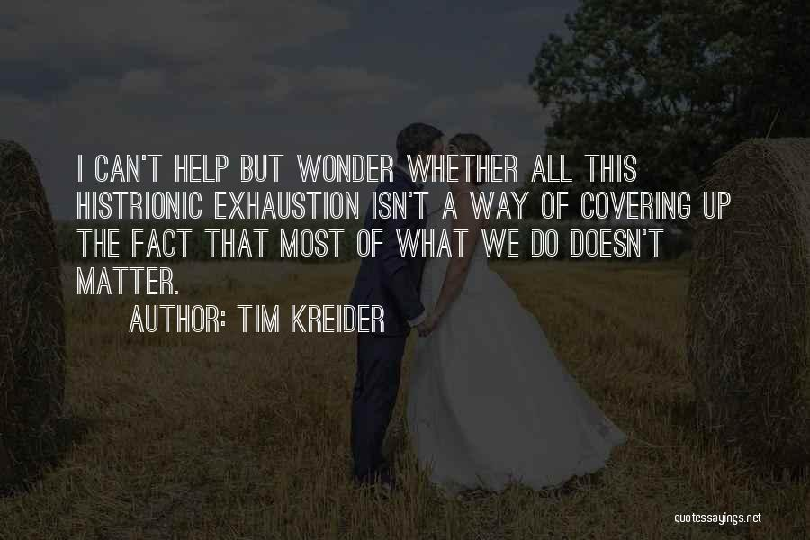Exhaustion Quotes By Tim Kreider