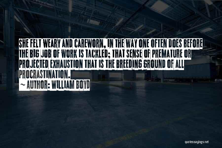 Exhaustion Quotes By William Boyd