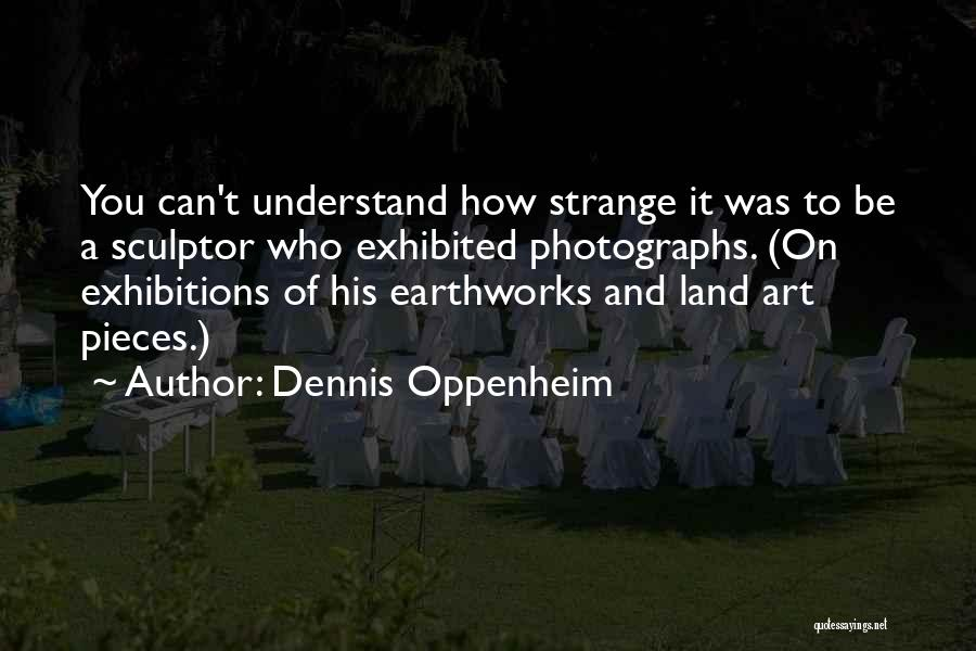 Exhibitions Quotes By Dennis Oppenheim