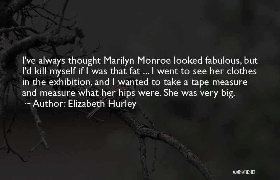 Exhibitions Quotes By Elizabeth Hurley
