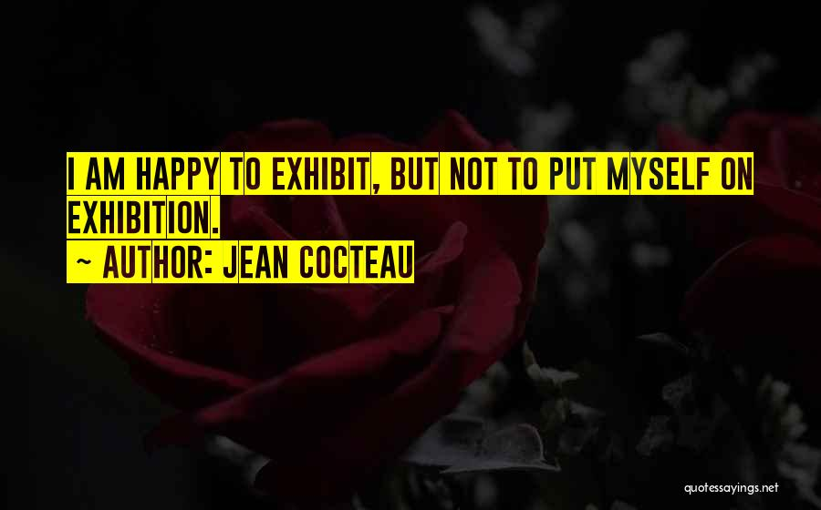 Exhibitions Quotes By Jean Cocteau
