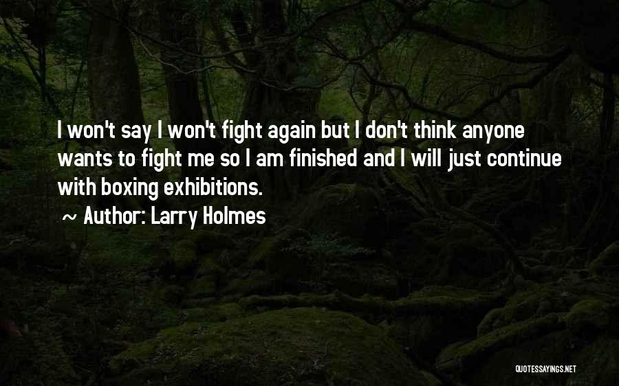 Exhibitions Quotes By Larry Holmes