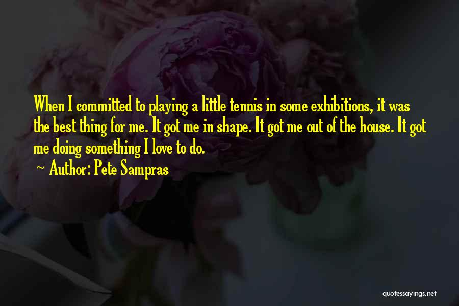 Exhibitions Quotes By Pete Sampras
