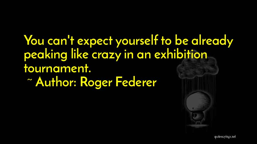 Exhibitions Quotes By Roger Federer