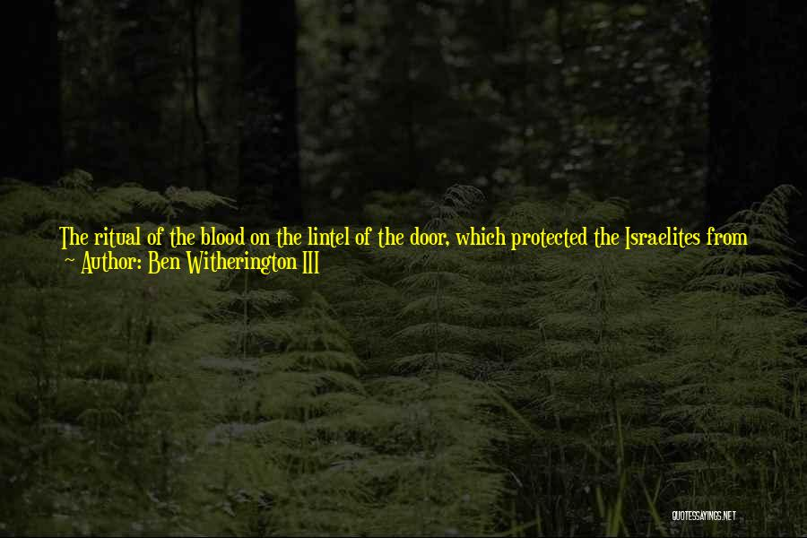 Exodus Passover Quotes By Ben Witherington III