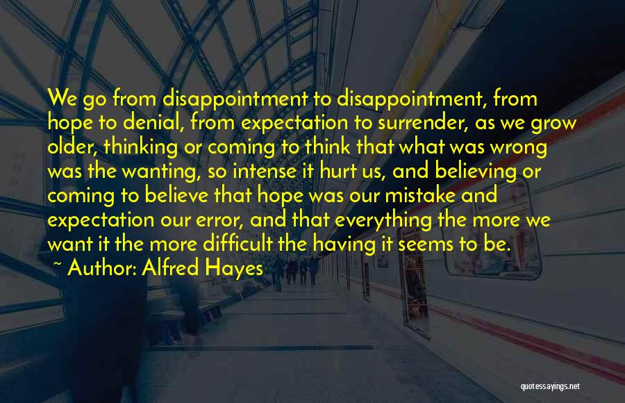 Expectation And Disappointment Quotes By Alfred Hayes