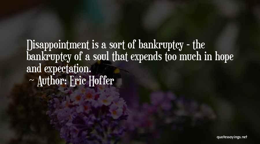 Expectation And Disappointment Quotes By Eric Hoffer