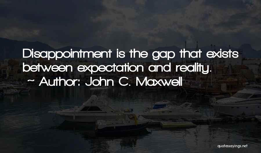 Expectation And Disappointment Quotes By John C. Maxwell